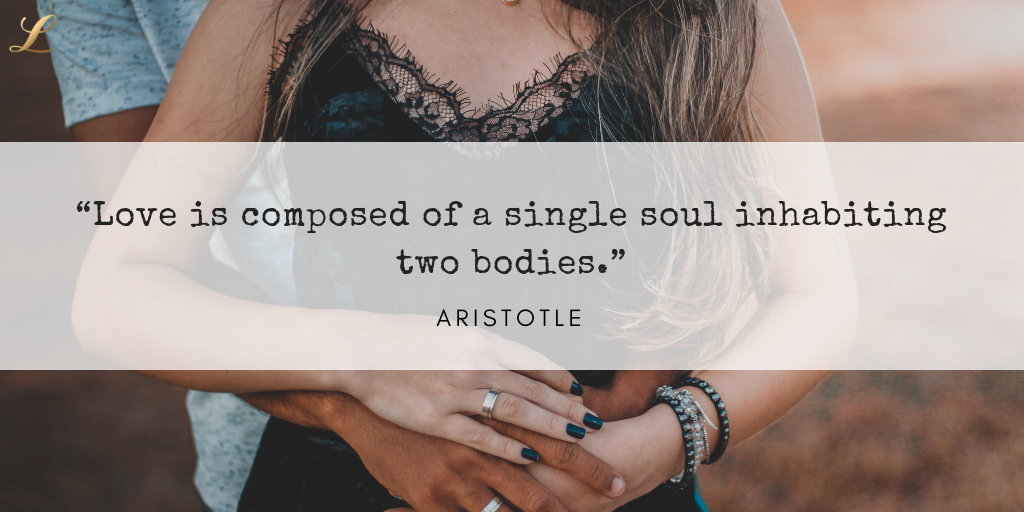 """Love is composed of a single soul inhabiting two bodies."" - Aristotle"