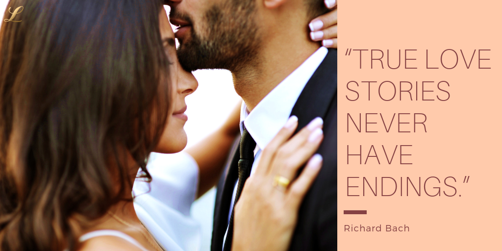"""True love stories never have endings."" - Richard Bach"